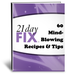 21 Day Fix: 60 Mind-Blowing Recipes & Tips