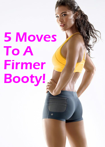 5 moves to a firmer booty